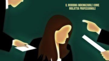 Mobbing Indennizabile come Malattia Professionale